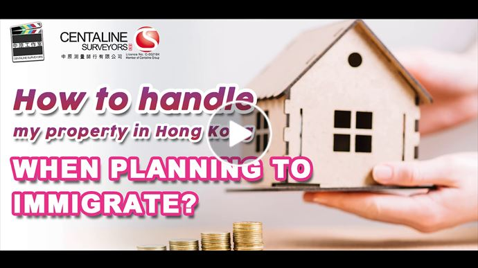 How to handle my property in Hong Kong when planning to immigrate?